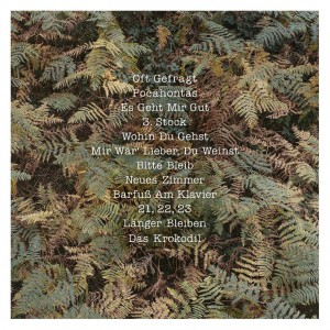 Oft Gefragt, Pocahontas, Es Geht Mir Gut, 3. Stock, Wohin Du Gehst, Mir Wär Lieber Du Weinst, Bitte Bleib, Neues Zimmer, Barfuß am Klavier, 21 22 23, Länger Bleiben, Das Krokodil